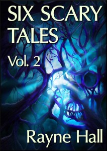 SIX SCARY TALES VOL. 2 Rayne Hall cover 28Mar13