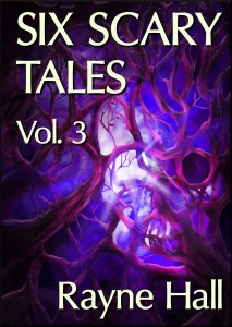 SIX SCARY TALES VOL. 3 Rayne Hall cover 28Mar13 reduced