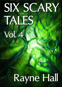 SIX SCARY TALES VOL. 4 Rayne Hall cover 28Mar13 reduced